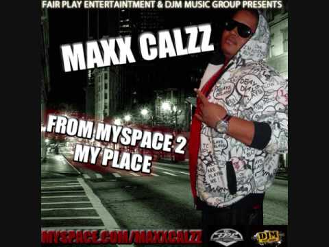 MAXX CALZZ - FROM MYSPACE TO MY PLACE