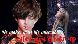 He makes your life miserable after you broke-up  • KTH one shot