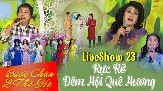 Liveshow Bước Chân Hai Thế Hệ 23 - Rực Rỡ Đêm Hội Quê Hương - Phần 1