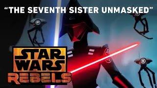 Star Wars Rebels | The Seventh Sister Unmasked