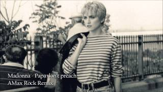Madonna - Papa don't preach (AMax Rock Remix)