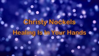 Healing Is In Your Hands - Christy Nockels (lyrics on screen) HD