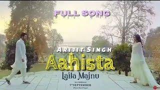 Aahista | Arijit Singh | Laila Majnu | Full Song | Soulful | Imtiaz Ali | Live | Movie Song | 2018