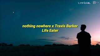 Nothing Nowhere X Travis Barker   Life Eater [Lyric]