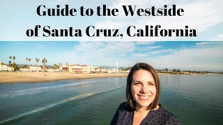Guide to the Westside of Santa Cruz, California