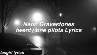 Neon Gravestones    twenty one pilots Lyrics