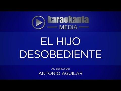 El hijo desobediente Antonio Aguilar