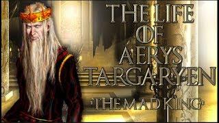 The Life Of Aerys Targaryen 'The Mad King'