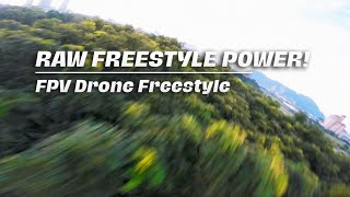 RAW FREESTYLE POWER!   FPV Drone Freestyle