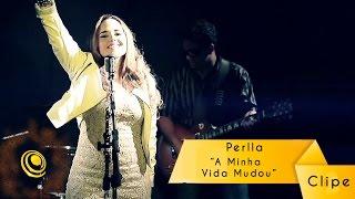 Perlla - A Minha Vida Mudou - (Video Oficial)