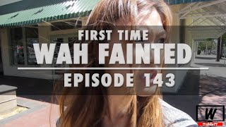 Ep.143 First Time Wah Fainted | WahlieTV