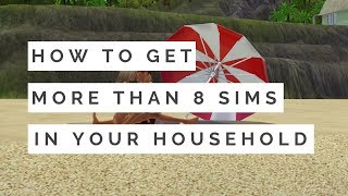 HOW TO ACTUALLY GET MORE THAN 8 SIMS IN YOUR HOUSEHOLD // SIMS 3