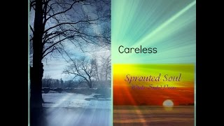 Careless ~ Sprouted Soul: Whole-Souled Poems