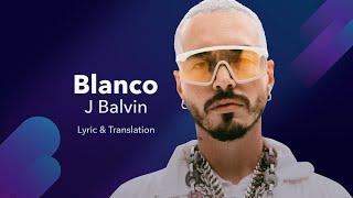 J Balvin   Blanco (LetraLyrics English And Spanish)   English Lyrics Translation & Meaning