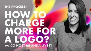 How To Charge More For A Logo— Deep Dive ep. 4