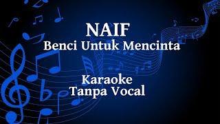 Naif   Benci Untuk Mencinta Karaoke