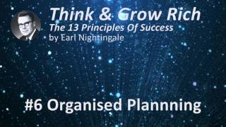 Think & Grow Rich 13 Success Principles by Earl Nightingale - #6 Organised Planning