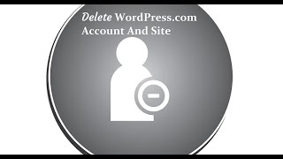 How to Delete WordPress com Account and Site