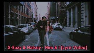 G-Eazy & Halsey - Him & I [Lyric Video]