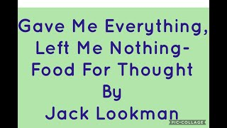 Gave Me Everything But Left Me With Nothing- Food For Thought By Jack Lookman