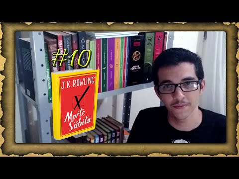 #10 - MORTE S�BITA (J.K Rowling) | Victor Marques