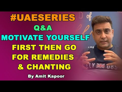 #UAESERIES  | Q&A | MOTIVATE YOURSELF FIRST THEN GO FOR REMEDIES & CHANTING