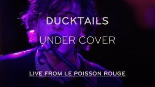 "Ducktails Perform ""Under Cover"" - Live at LPR"