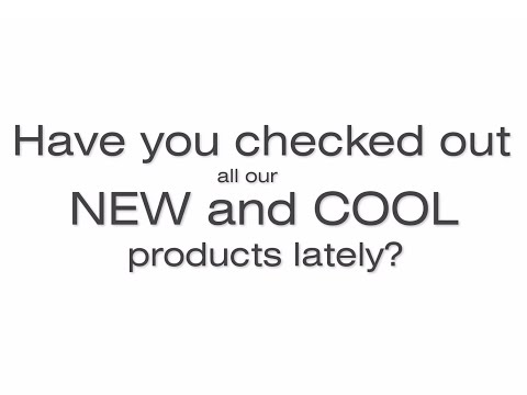 Have you checked out all our new and cool products lately?
