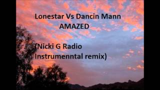 Lonestar Vs Dancin Mann - AMAZED (Nicki G Instrumental Radio Remix)