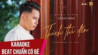 Karaoke | Thích Thì Đến - Lê Bảo Bình | Beat Chuẩn Có Bè