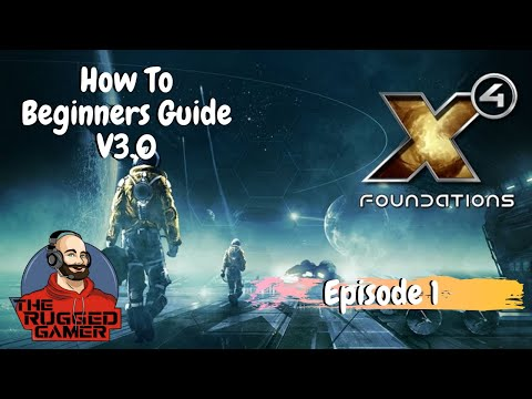 X4 Foundations v3.0 | Beginners Guide | How To | The Basics | Episode 1