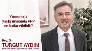 Yumurtalık yaşlanmasında PRP ne kadar etkilidir?