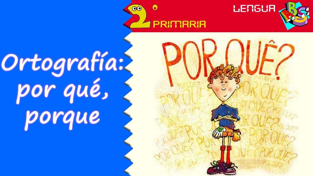 Lengua, 2º. Aprendo a escribir. Ortografía: por qué y porque