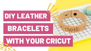 DIY LEATHER BRACELETS WITH YOUR CRICUT