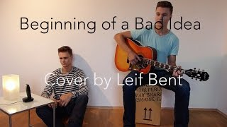 """Beginning of a Bad Idea"" - Tyler Ward (Leif Bent Cover)"