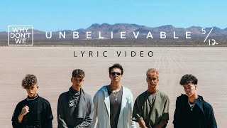 Why Don't We   Unbelievable   Lyric Video | 6CAST