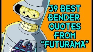 "39 Best Bender Quotes From ""Futurama"""