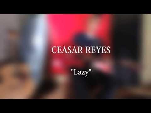 """Ceasar Reyes """"Lazy"""""""