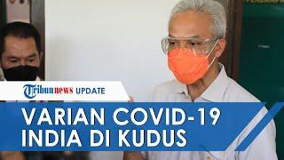 Varian Baru Covid-19 Asal India Ditemukan di Kudus, Ganjar Usul Gerakan 5 Hari di Rumah Saja
