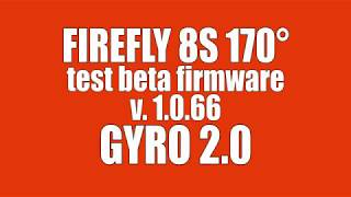 Firefly 8S - test - GYRO 2.0 [beta firmware 1.0.66]