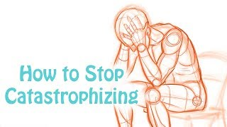 Catastrophizing-How to stop making yourself depressed and anxious (Cognitive Distortion) Skill #6