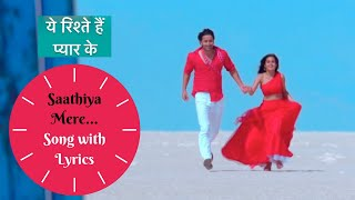 Saathiya Mere Song With Lyrics | Yeh Rishte Hain   - YouTube