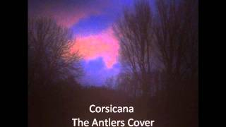 Corsicana - The Antlers Cover