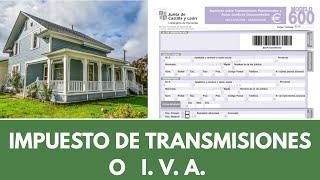 Qué impuesto tengo que pagar en la compra de una vivienda ¿ IVA o impuesto de transmisiones patrimon