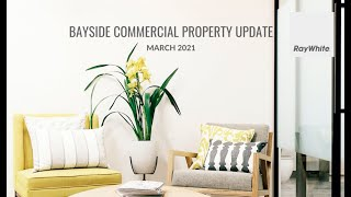 MARCH 2021 BAYSIDE COMMERCIAL PROPERTY UPDATE