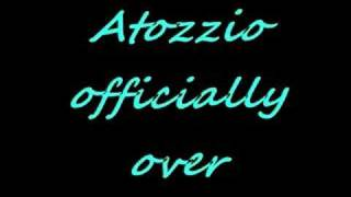Atozzio-its officially over