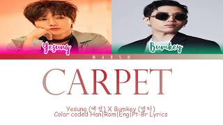 Yesung (예성) X Bumkey (범키) – Carpet (Color Coded Lyrics/Han/Rom/Eng/Pt-Br)