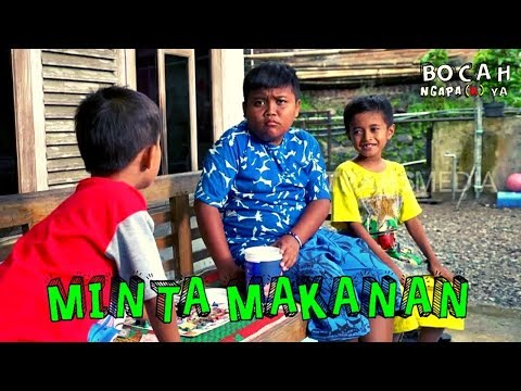 MINTA MAKANAN   BOCAH NGAPA(K) YA (17/03/19)