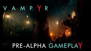 Vampyr - Pre-Alpha Gameplay Trailer