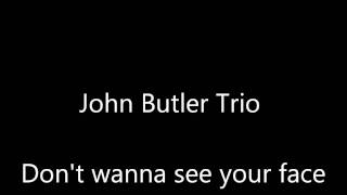 John Butler Trio - Don't wanna see your face